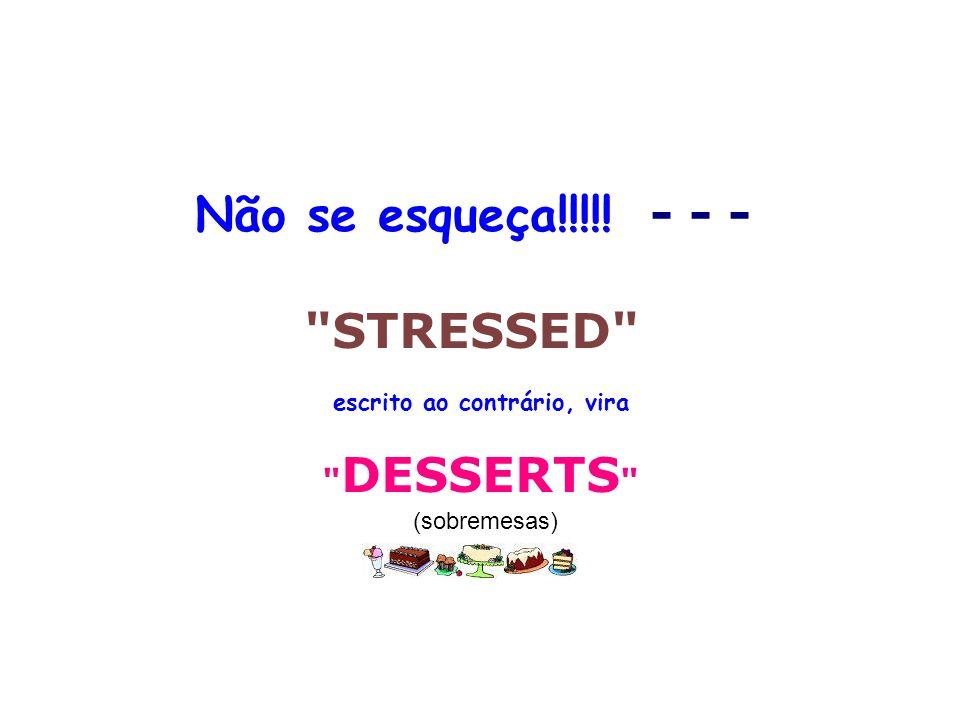 Não se esqueça!!!!! - - - STRESSED DESSERTS (sobremesas)