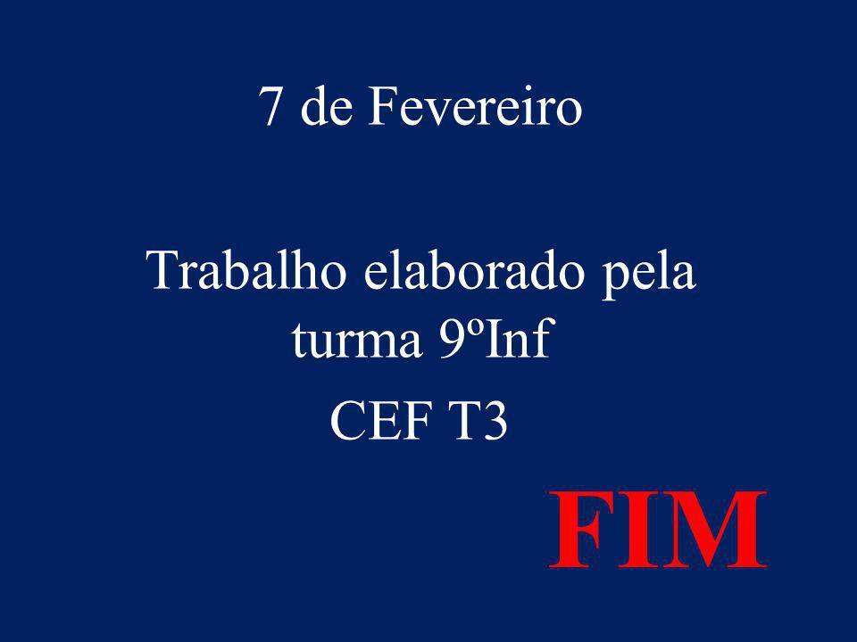 7 de Fevereiro Trabalho elaborado pela turma 9ºInf CEF T3
