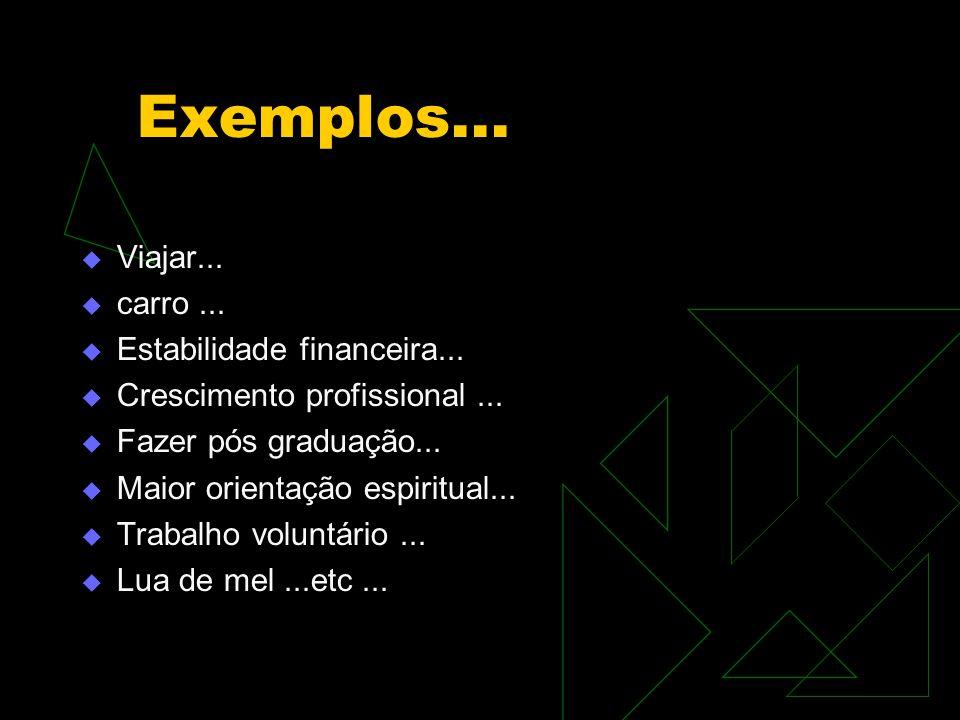Exemplos... Viajar... carro ... Estabilidade financeira...
