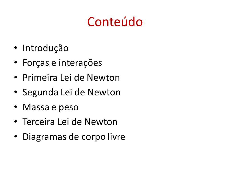 Conteúdo Introdução Forças e interações Primeira Lei de Newton