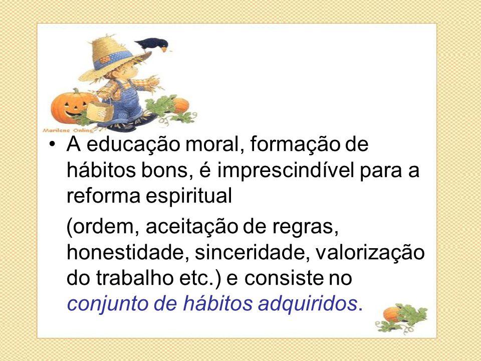 A educação moral, formação de hábitos bons, é imprescindível para a reforma espiritual