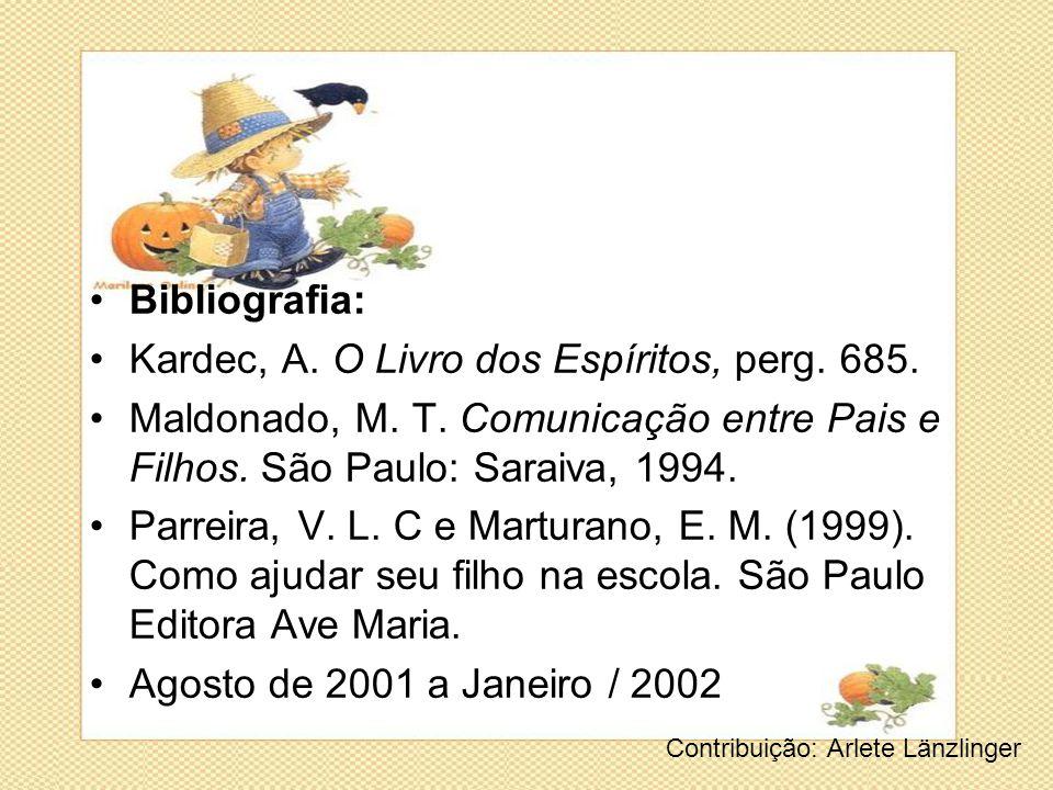 Kardec, A. O Livro dos Espíritos, perg. 685.