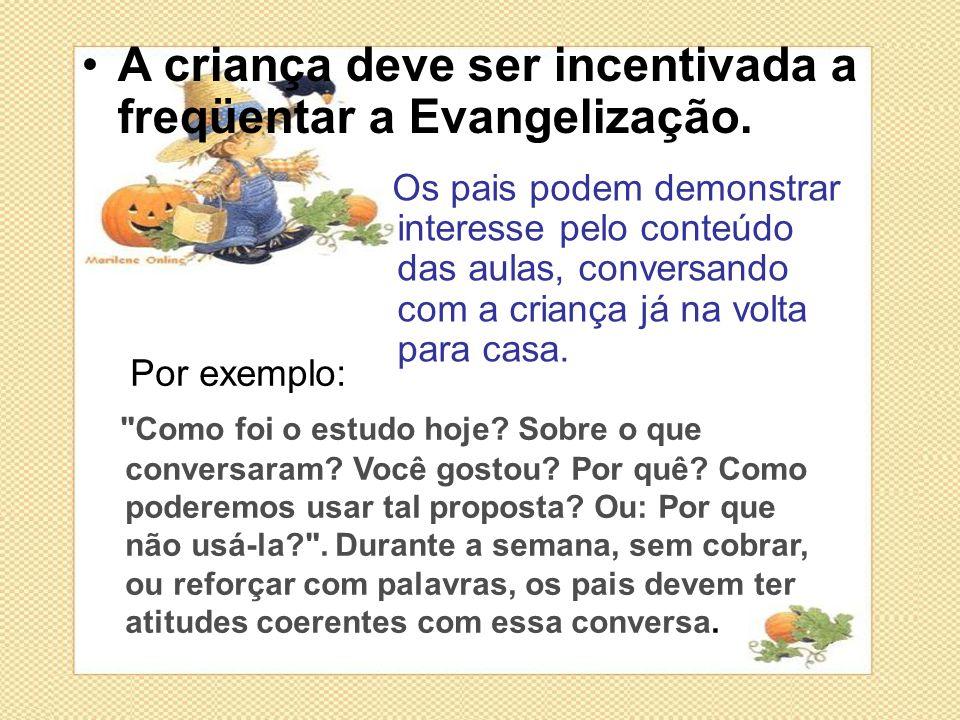 A criança deve ser incentivada a freqüentar a Evangelização.