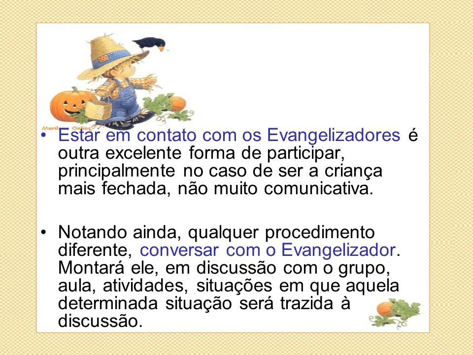 Estar em contato com os Evangelizadores é outra excelente forma de participar, principalmente no caso de ser a criança mais fechada, não muito comunicativa.