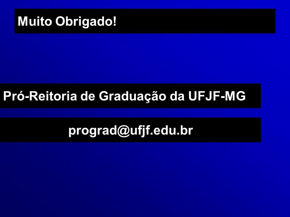 Muito Obrigado! Pró-Reitoria de Graduação da UFJF-MG prograd@ufjf.edu.br