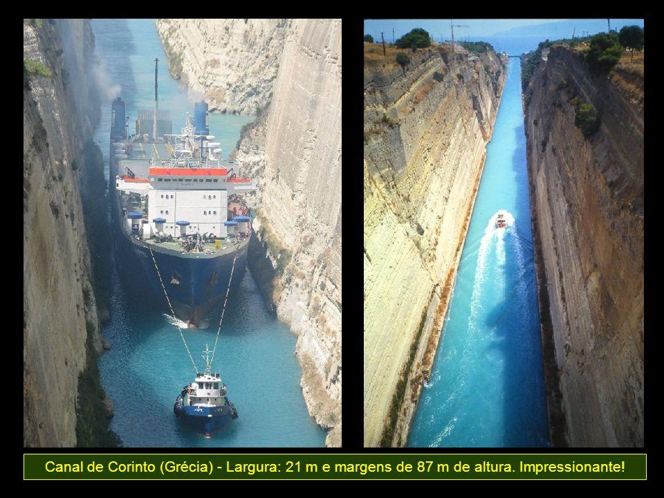Canal de Corinto (Grécia) - Largura: 21 m e margens de 87 m de altura