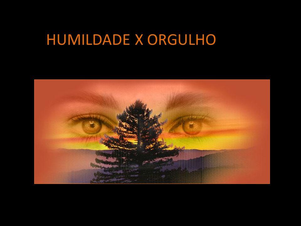 HUMILDADE X ORGULHO