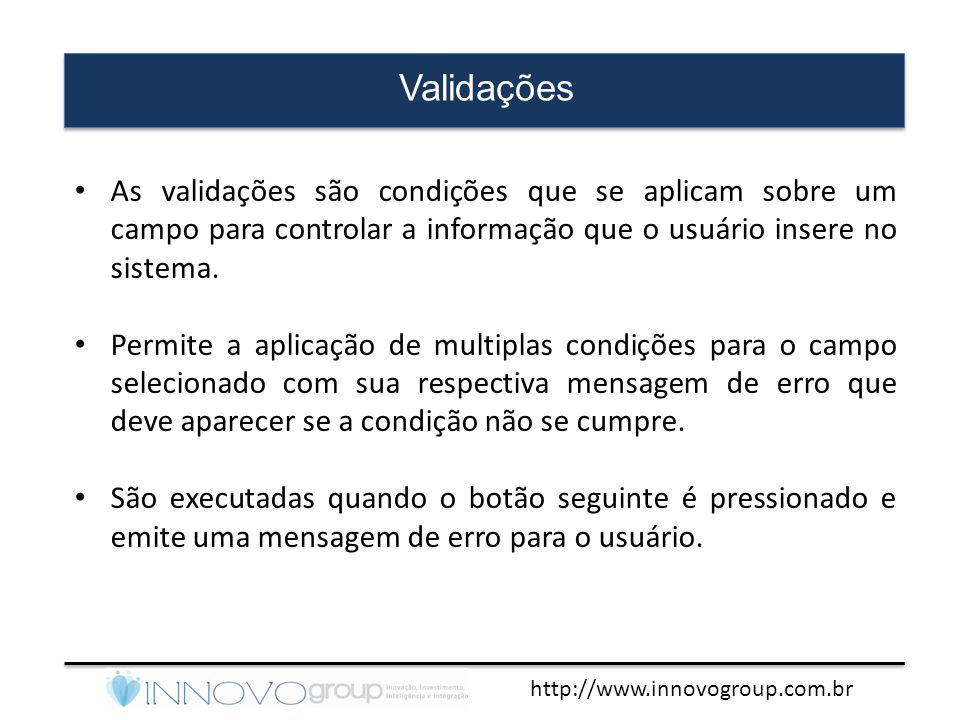 Validações As validações são condições que se aplicam sobre um campo para controlar a informação que o usuário insere no sistema.