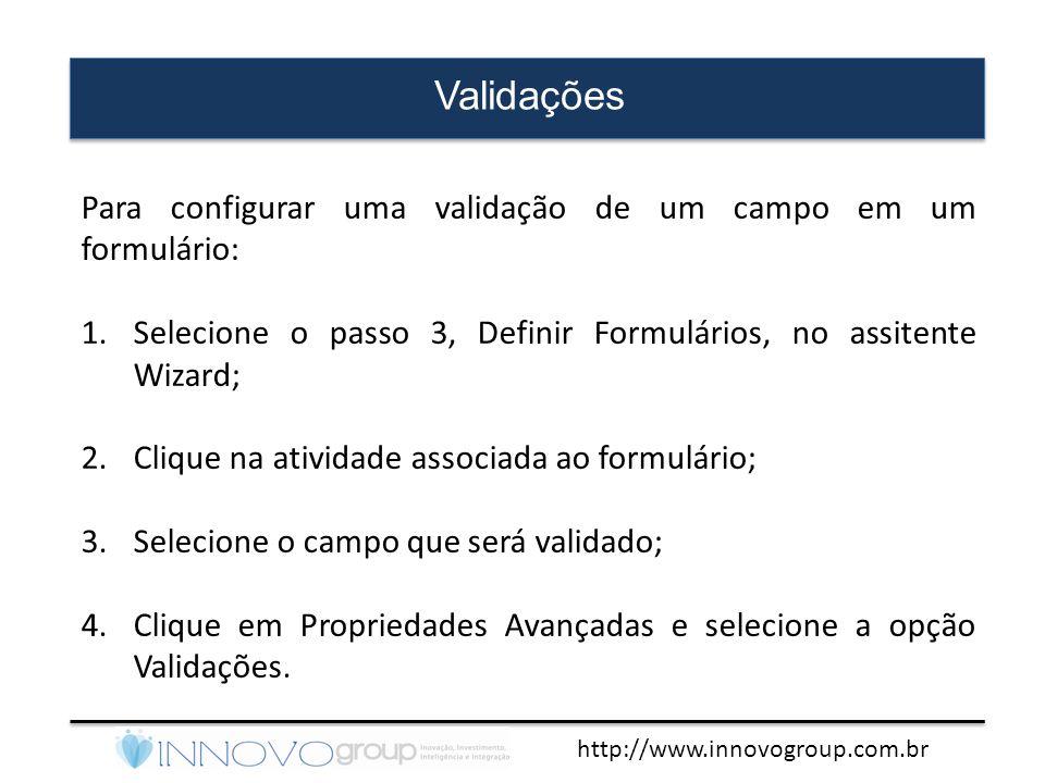 Validações Para configurar uma validação de um campo em um formulário: