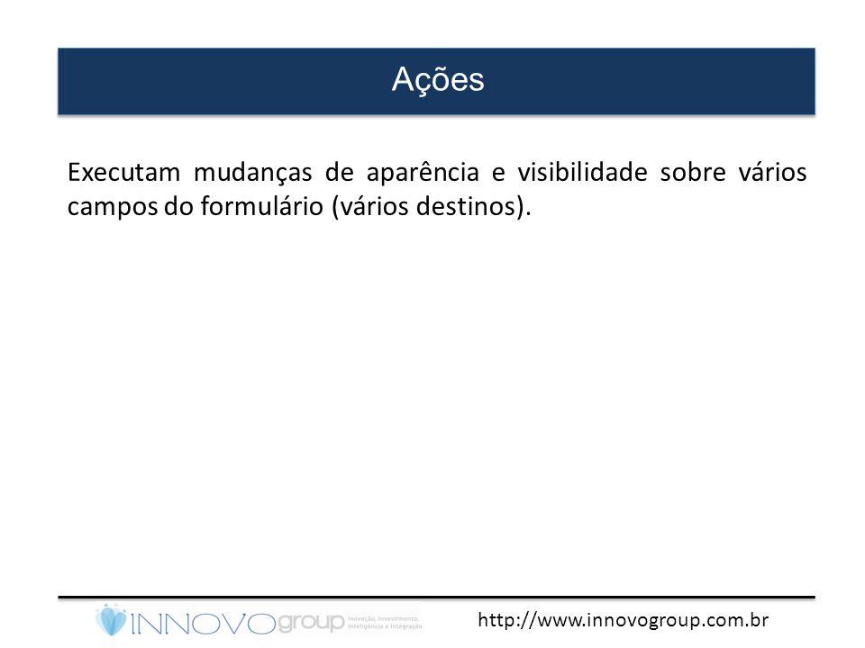 Ações Executam mudanças de aparência e visibilidade sobre vários campos do formulário (vários destinos).