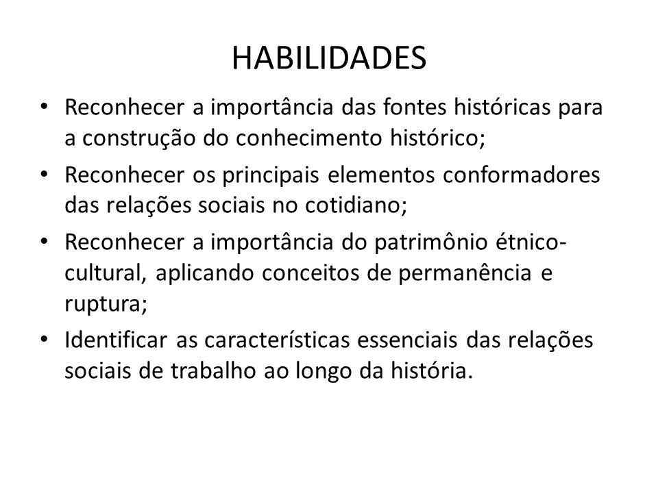 HABILIDADES Reconhecer a importância das fontes históricas para a construção do conhecimento histórico;