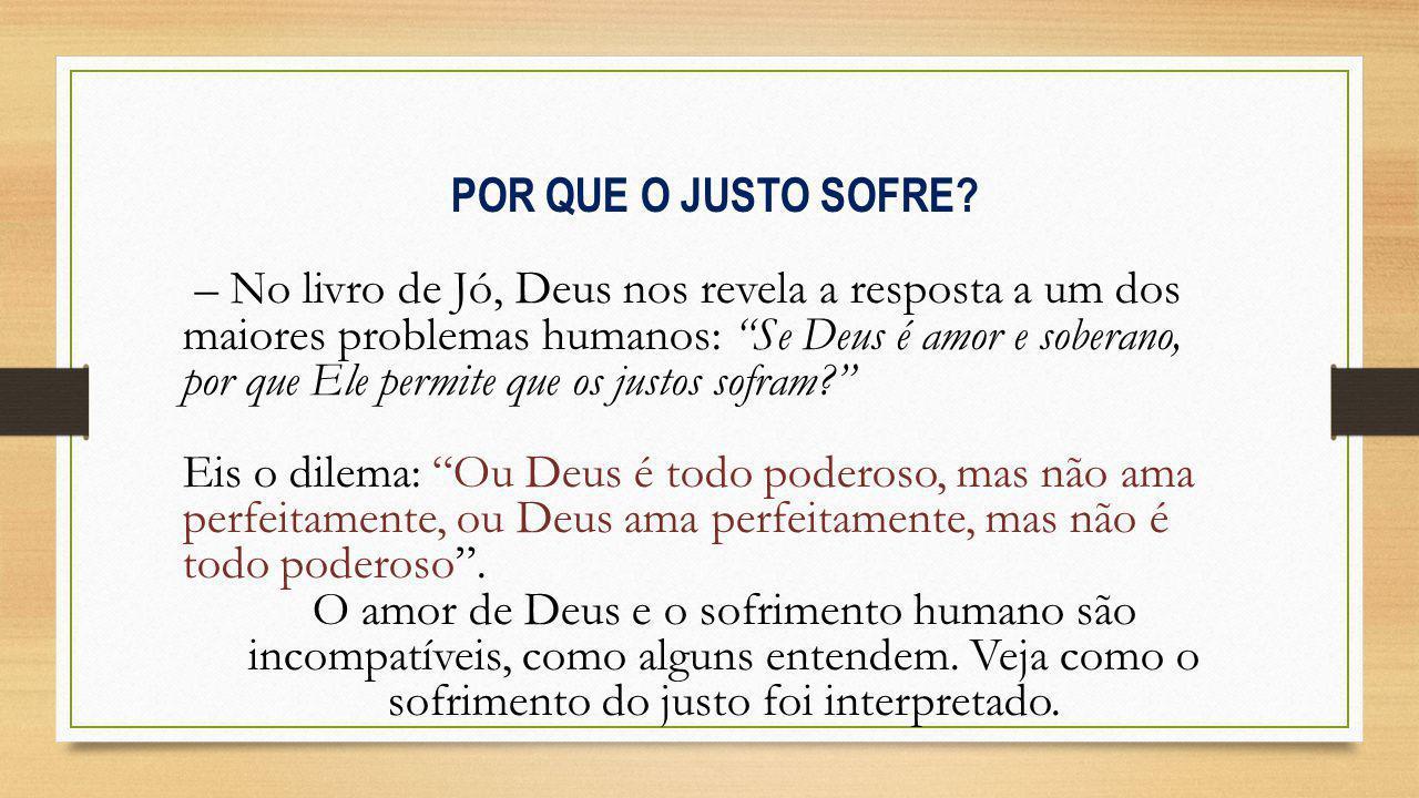 – No livro de Jó, Deus nos revela a resposta a um dos