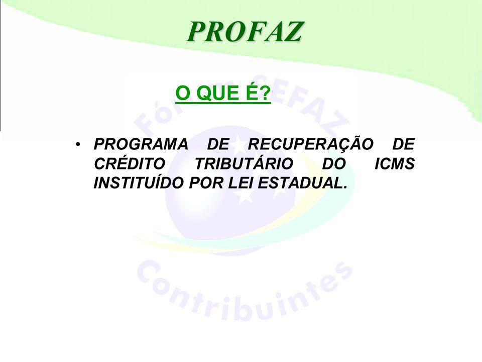 PROFAZ O QUE É PROGRAMA DE RECUPERAÇÃO DE CRÉDITO TRIBUTÁRIO DO ICMS INSTITUÍDO POR LEI ESTADUAL.