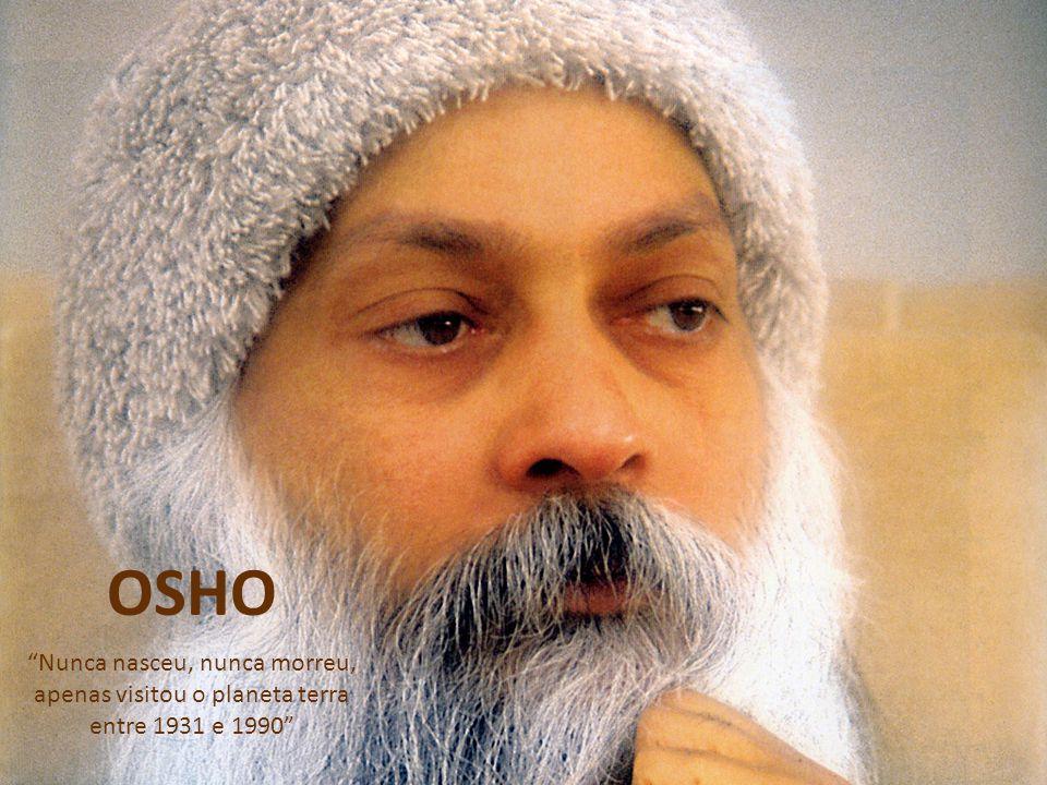 OSHO Nunca nasceu, nunca morreu, apenas visitou o planeta terra entre 1931 e 1990