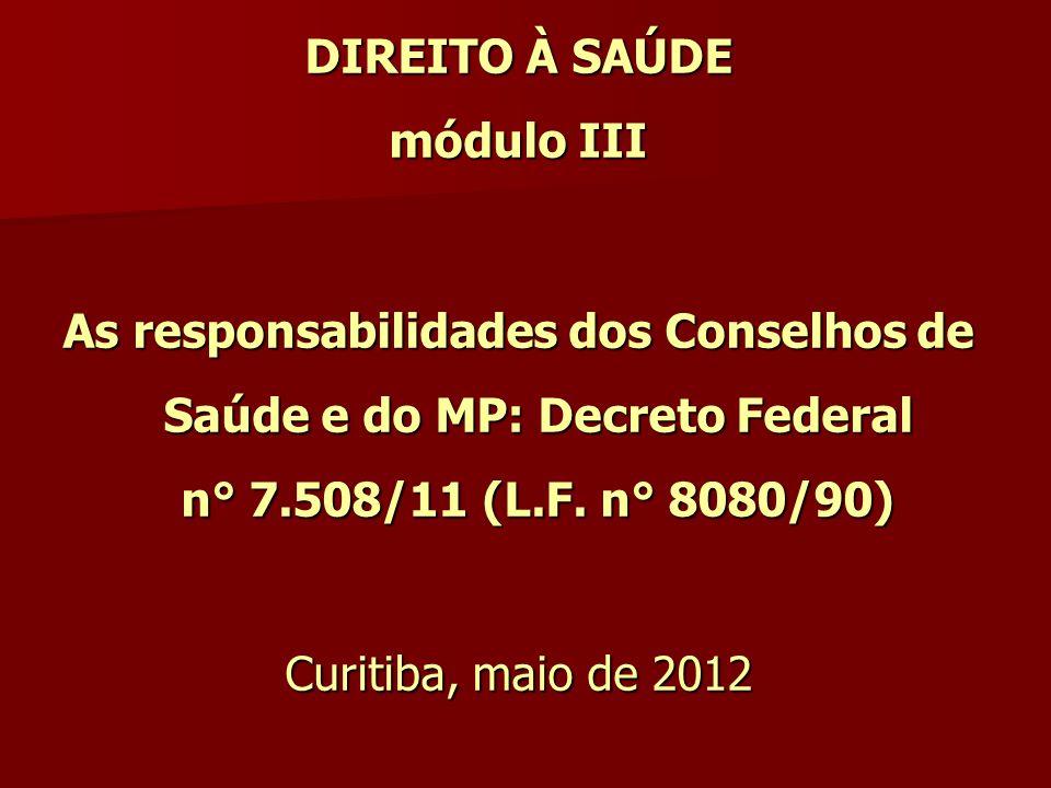 DIREITO À SAÚDE módulo III. As responsabilidades dos Conselhos de Saúde e do MP: Decreto Federal n° 7.508/11 (L.F. n° 8080/90)