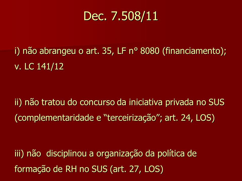 Dec. 7.508/11 i) não abrangeu o art. 35, LF n° 8080 (financiamento); v. LC 141/12.