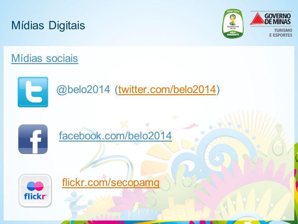 Mídias Digitais Mídias sociais @belo2014 (twitter.com/belo2014) facebook.com/belo2014 flickr.com/secopamg