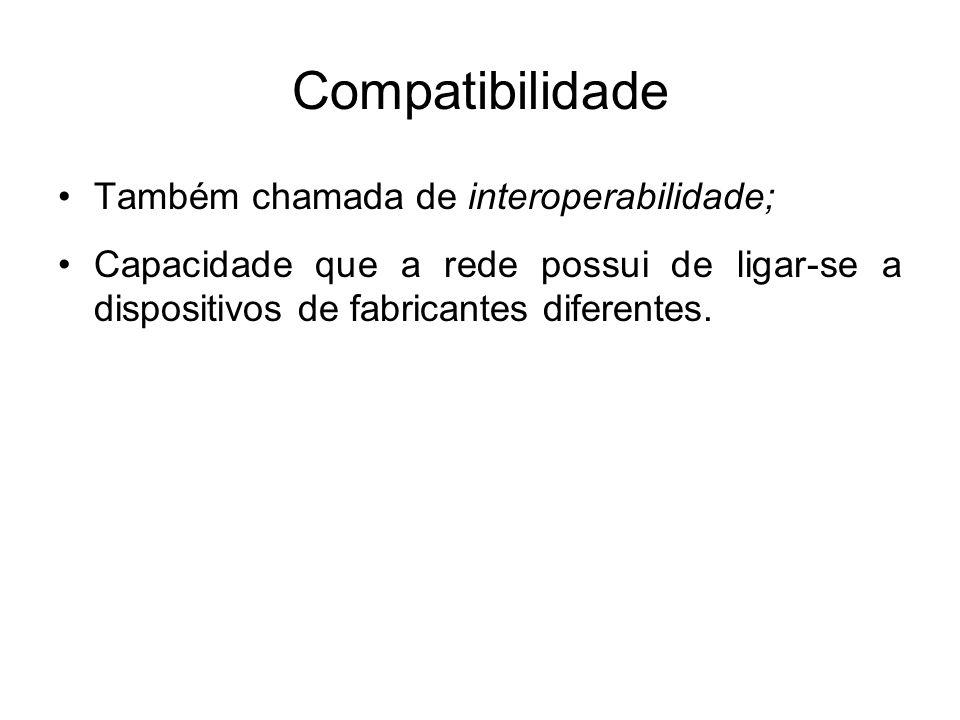 Compatibilidade Também chamada de interoperabilidade;