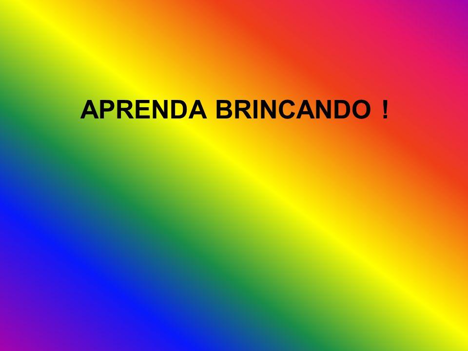 APRENDA BRINCANDO !