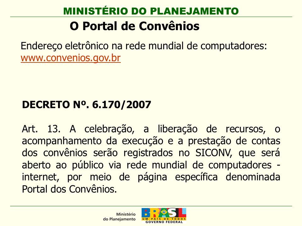 O Portal de Convênios Endereço eletrônico na rede mundial de computadores: www.convenios.gov.br. DECRETO Nº. 6.170/2007.