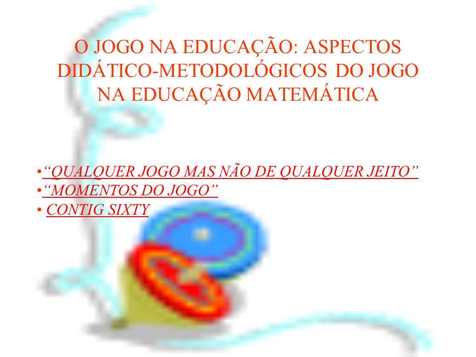 O JOGO NA EDUCAÇÃO: ASPECTOS DIDÁTICO-METODOLÓGICOS DO JOGO NA EDUCAÇÃO MATEMÁTICA