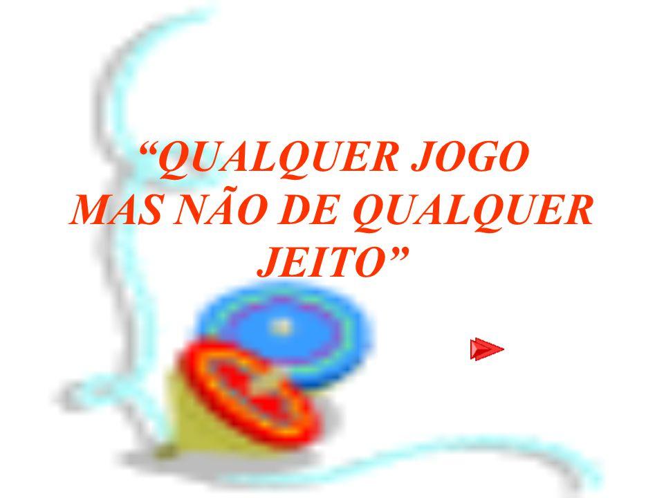 QUALQUER JOGO MAS NÃO DE QUALQUER JEITO