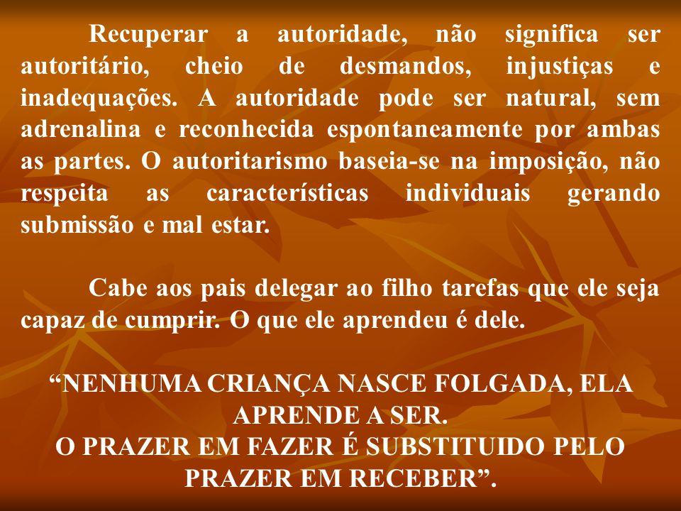 NENHUMA CRIANÇA NASCE FOLGADA, ELA APRENDE A SER.