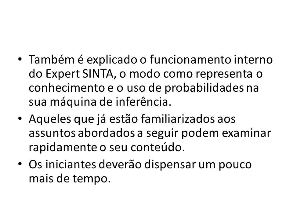 Também é explicado o funcionamento interno do Expert SINTA, o modo como representa o conhecimento e o uso de probabilidades na sua máquina de inferência.