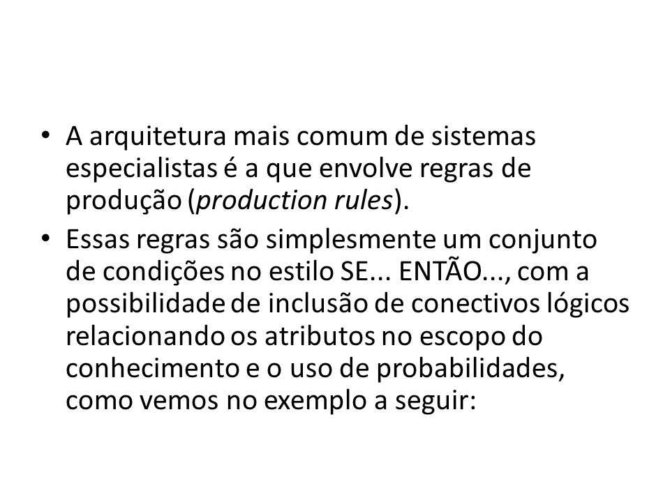 A arquitetura mais comum de sistemas especialistas é a que envolve regras de produção (production rules).