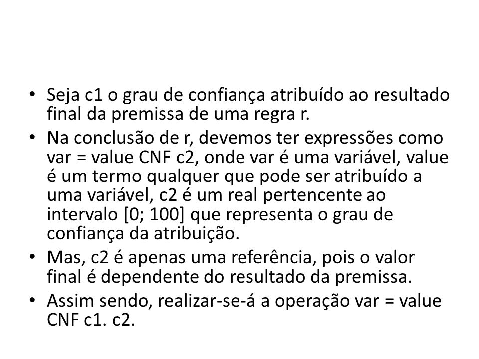 Seja c1 o grau de confiança atribuído ao resultado final da premissa de uma regra r.