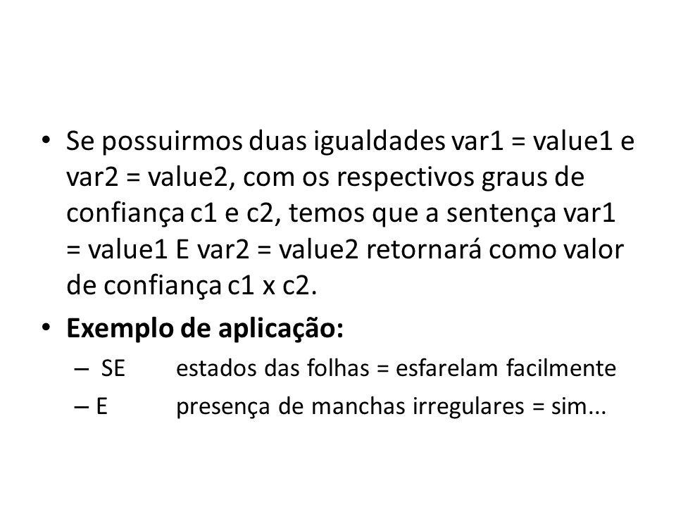 Se possuirmos duas igualdades var1 = value1 e var2 = value2, com os respectivos graus de confiança c1 e c2, temos que a sentença var1 = value1 E var2 = value2 retornará como valor de confiança c1 x c2.