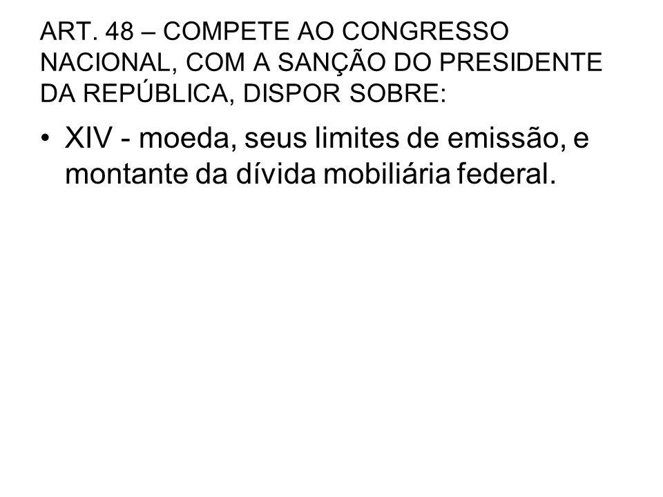 ART. 48 – COMPETE AO CONGRESSO NACIONAL, COM A SANÇÃO DO PRESIDENTE DA REPÚBLICA, DISPOR SOBRE: