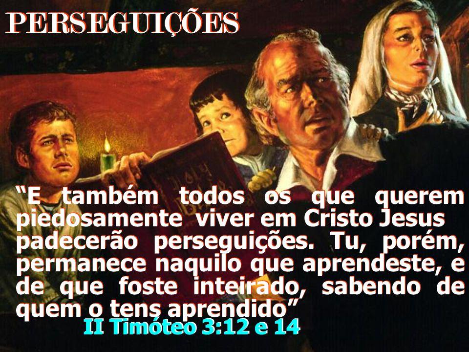 PERSEGUIÇÕES E também todos os que querem piedosamente viver em Cristo Jesus.