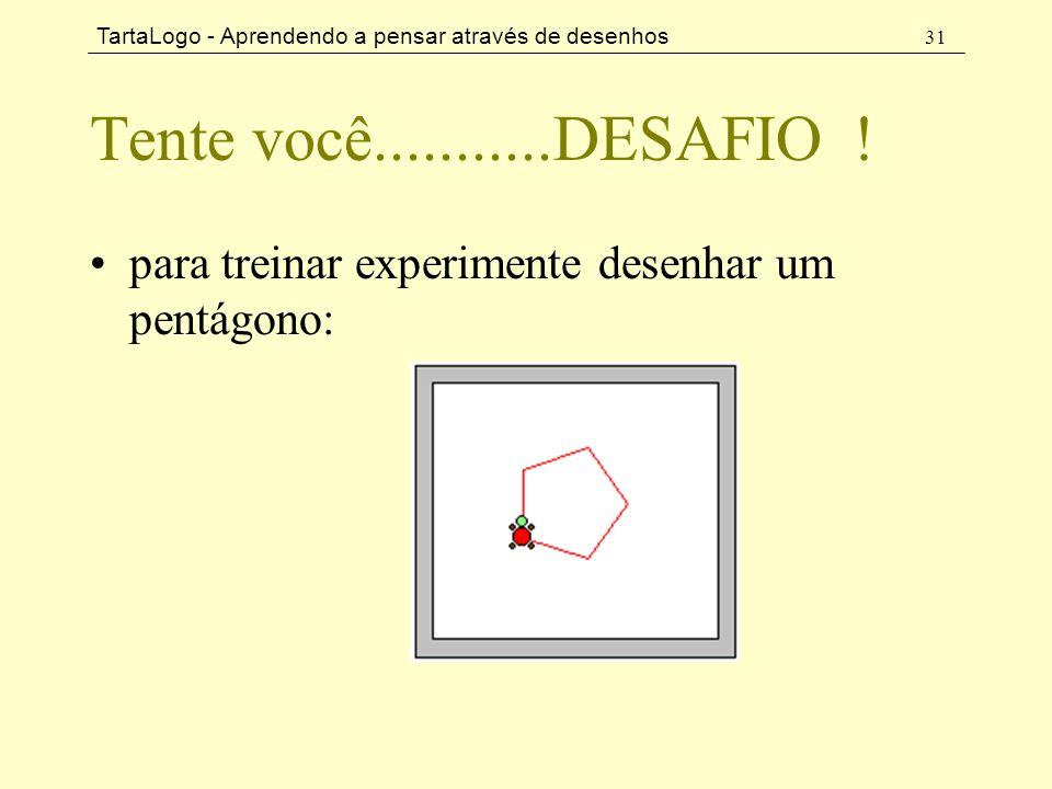 Tente você...........DESAFIO ! para treinar experimente desenhar um pentágono: