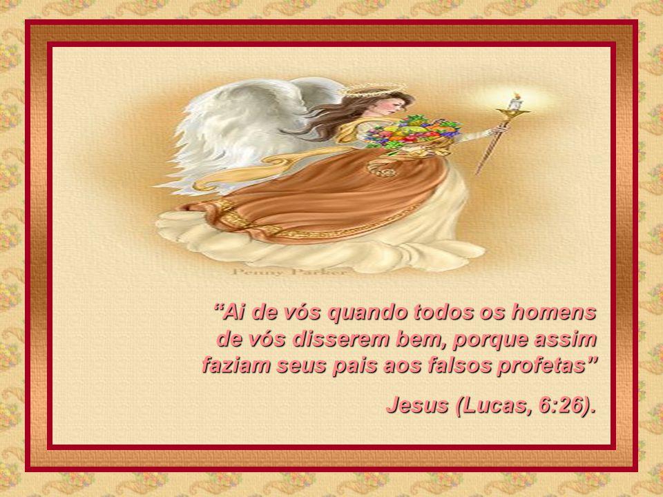 Ai de vós quando todos os homens de vós disserem bem, porque assim faziam seus pais aos falsos profetas