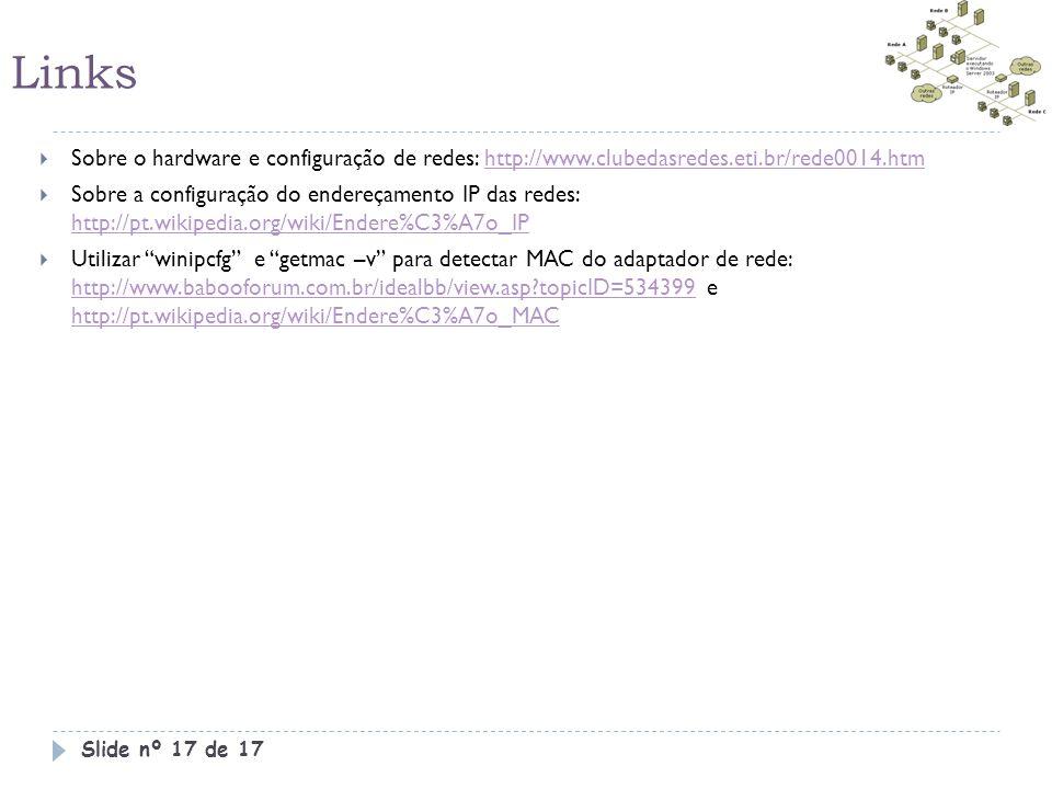 Links Sobre o hardware e configuração de redes: http://www.clubedasredes.eti.br/rede0014.htm.