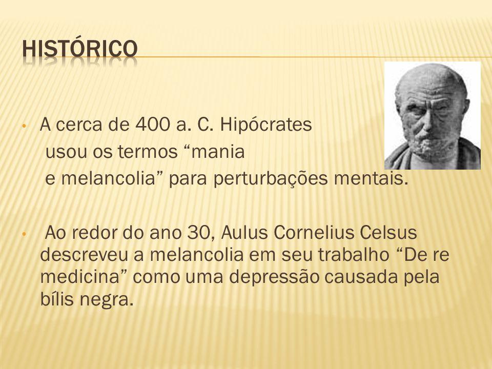 Histórico A cerca de 400 a. C. Hipócrates usou os termos mania