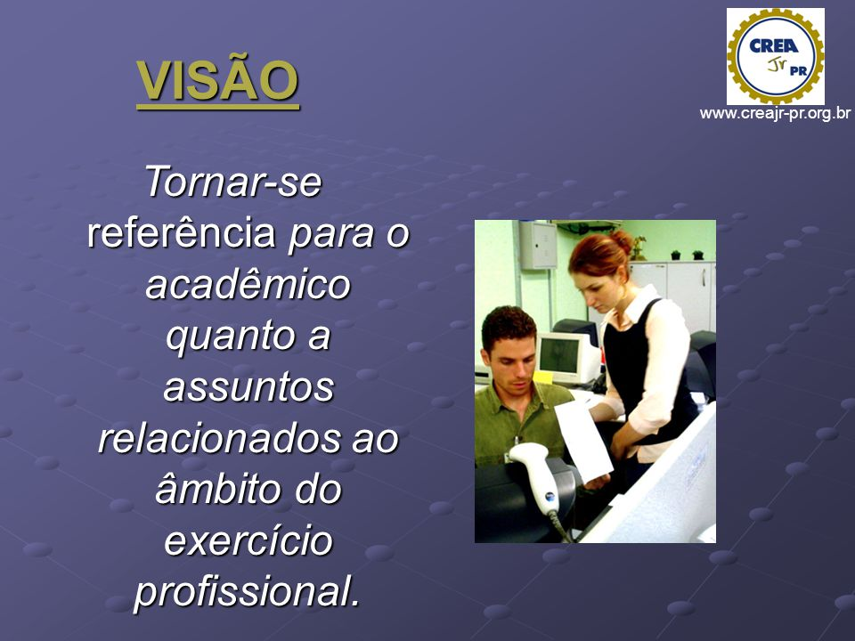 VISÃO Tornar-se referência para o acadêmico quanto a assuntos relacionados ao âmbito do exercício profissional.