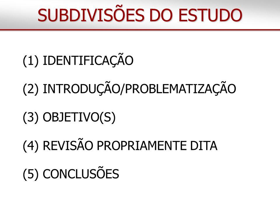 SUBDIVISÕES DO ESTUDO (1) IDENTIFICAÇÃO (2) INTRODUÇÃO/PROBLEMATIZAÇÃO