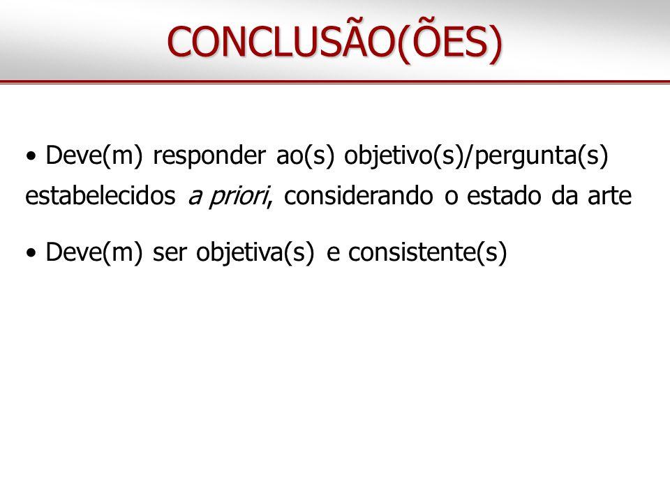 CONCLUSÃO(ÕES) Deve(m) responder ao(s) objetivo(s)/pergunta(s) estabelecidos a priori, considerando o estado da arte.