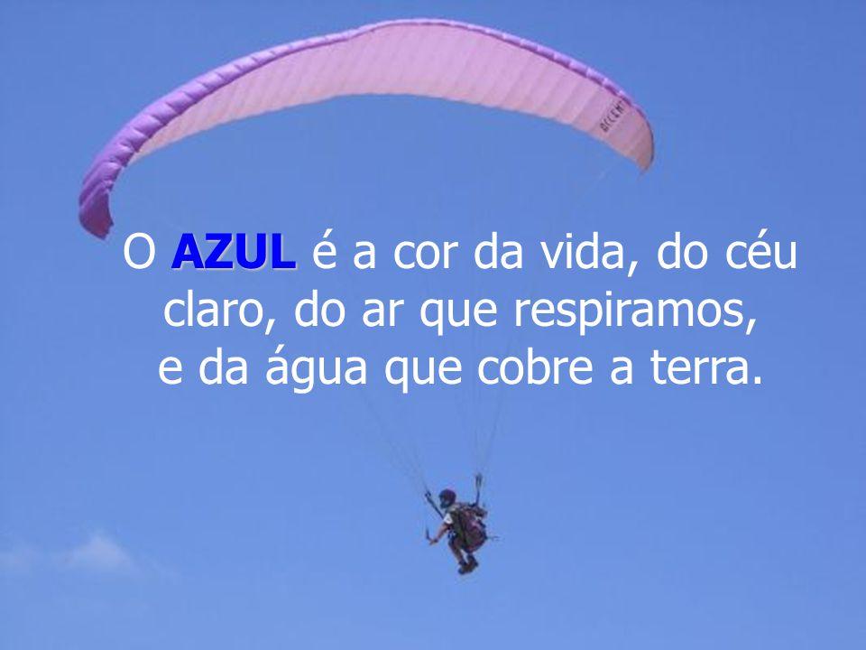 O AZUL é a cor da vida, do céu claro, do ar que respiramos, e da água que cobre a terra.