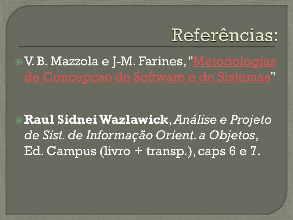 Referências: V. B. Mazzola e J-M. Farines, Metodologias de Concepcao de Software e de Sistemas