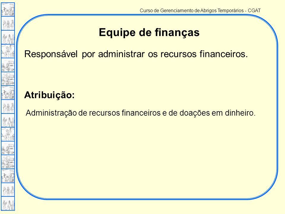 Equipe de finanças Responsável por administrar os recursos financeiros.