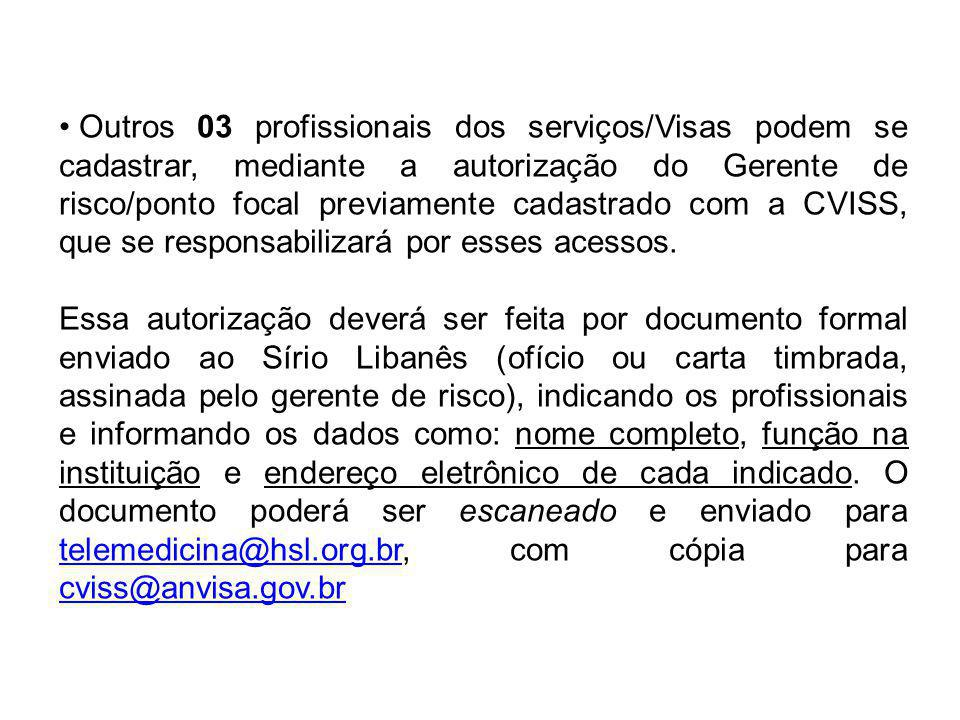 Outros 03 profissionais dos serviços/Visas podem se cadastrar, mediante a autorização do Gerente de risco/ponto focal previamente cadastrado com a CVISS, que se responsabilizará por esses acessos.