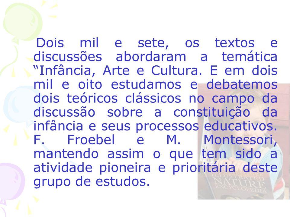 Dois mil e sete, os textos e discussões abordaram a temática Infância, Arte e Cultura.