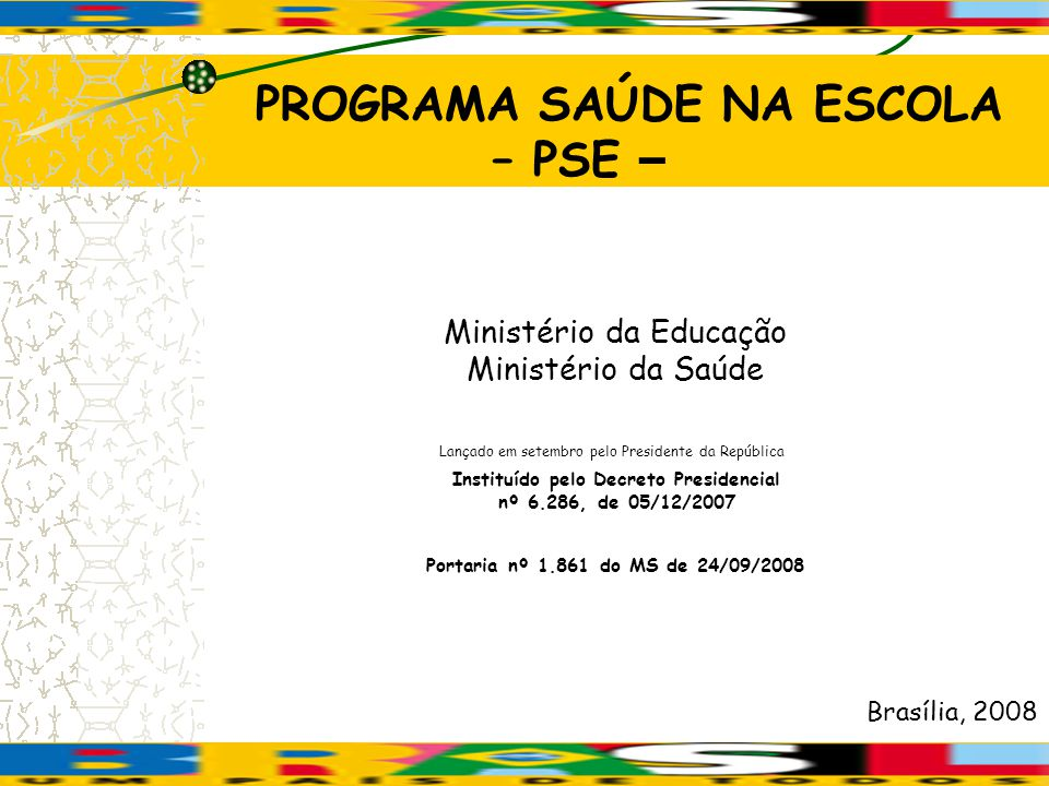 PROGRAMA SAÚDE NA ESCOLA Instituído pelo Decreto Presidencial