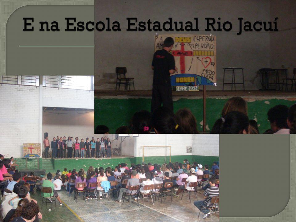 E na Escola Estadual Rio Jacuí