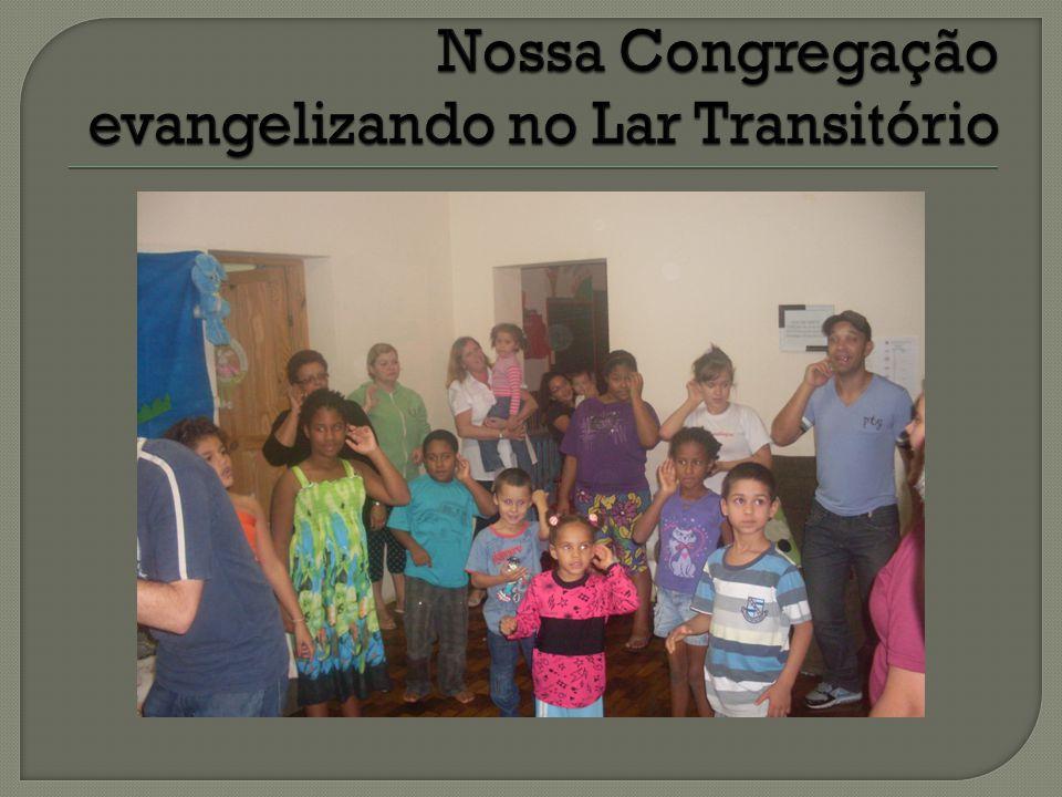 Nossa Congregação evangelizando no Lar Transitório