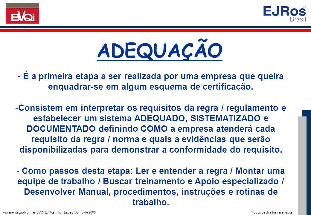 ADEQUAÇÃO - É a primeira etapa a ser realizada por uma empresa que queira enquadrar-se em algum esquema de certificação.