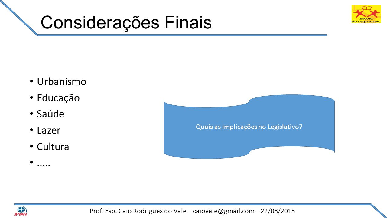 Considerações Finais Urbanismo Educação Saúde Lazer Cultura .....